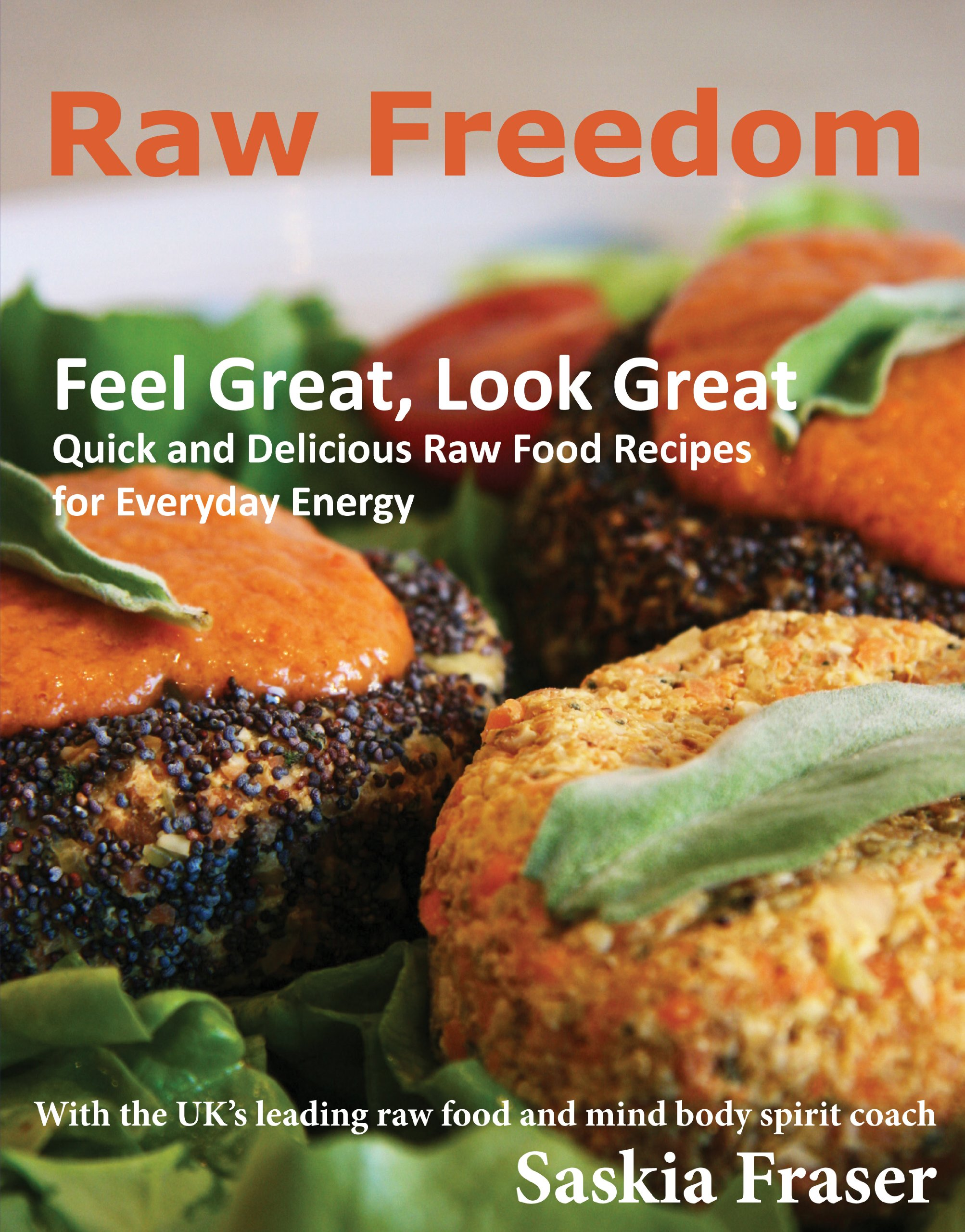 Raw freedom quick and delicious raw food recipes for everyday raw freedom quick and delicious raw food recipes for everyday energy amazon saskia fraser 9781910088005 books forumfinder Images