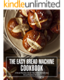 The Easy Bread Machine Cookbook: A Bread Machine Book Filled With 50 Delicious Bread Machine Recipes (2nd Edition)