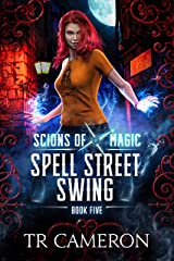 Spell Street Swing: An Urban Fantasy Action Adventure (Scions of Magic Book 5) Kindle Edition