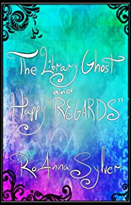 """The Library Ghost and Happy """"REGARDS"""" (Chameleon Moon Short Stories Book 4)"""