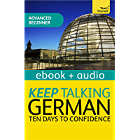 Keep Talking German Audio Course - Ten Days to Confidence: Enhanced Edition (Teach Yourself Audio eBooks)