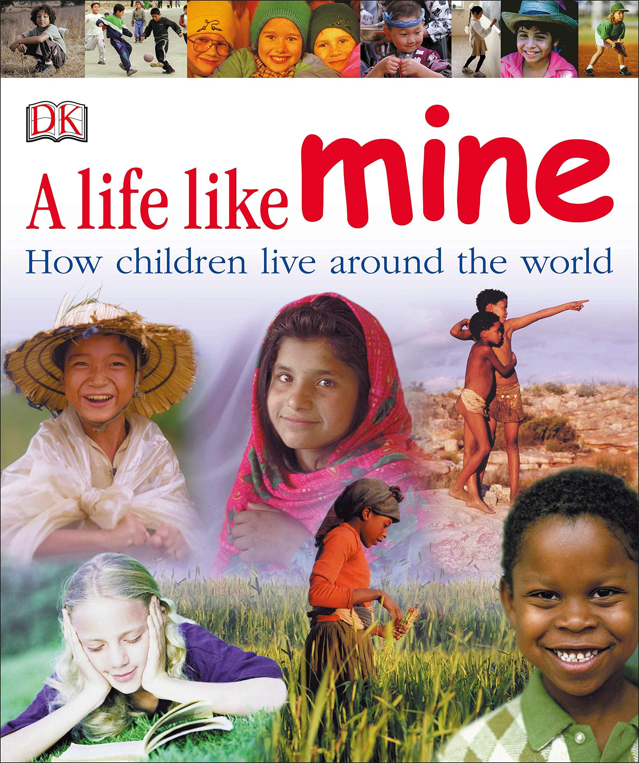 A Life Like Mine: How Children Live Around the World: DK: 9780756618032:  Amazon.com: Books