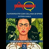 Autoritratto con collana di spine di Frida Kahlo: Audioquadro