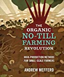 Organic No-Till Farming Revolution: High-Production Methods for Small-Scale Farmers