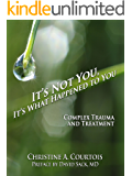It's Not You, It's What Happened to You: Complex Trauma and Treatment