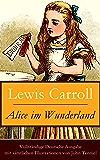 Alice im Wunderland - Vollständige Deutsche Ausgabe mit sämtlichen Illustrationen von John Tenniel: Der beliebte Kinderklassiker: Alices Abenteuer im Wunderland (Voll Illustriert)