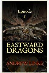 Eastward Dragons: Episode 1: Eastward to Dragons Kindle Edition