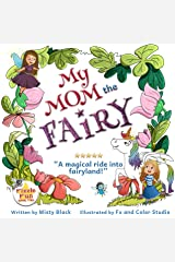 My Mom the Fairy: A magical picture book full of fairies, unicorns, mystery and adventure. Ages 4-8, preschool to 2nd grade. (Fizzle Fun) Kindle Edition