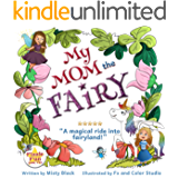My Mom the Fairy: A magical picture book full of fairies, unicorns, mystery and adventure. Ages 4-8, preschool to 2nd…