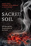 Sacred Soil: Biochar and the Regeneration of the Earth