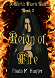 Reign of Fire: A Gothic Faerie Tale (Gothic Faerie Tale Series Book 3)