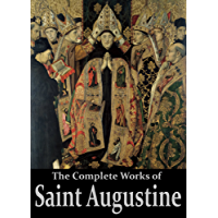 The Complete Works of Saint Augustine: The Confessions, On Grace and Free Will, The City of God, On Christian Doctrine, Expositions on the Book Of Psalms, ... Active Table of Contents) (English Edition)