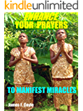ENHANCE YOUR PRAYERS TO MANIFEST MIRACLES