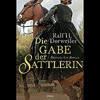 Die Gabe der Sattlerin: Historischer Roman (German Edition)