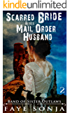 The Scarred Bride & Her Mail Order Husband (Band of Sister Outlaws Book2)