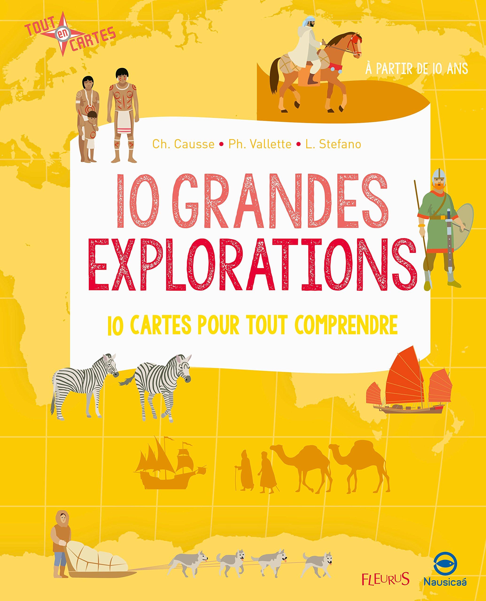 Tout en cartes - 10 grandes explorations Album – 13 avril 2018 Nausicaa Christine Causse Laurent Stefano FLEURUS