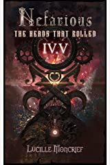 Nefarious: Volume IV.V: The Heads That Rolled (A Steampunk Dark and Epic Fantasy) Kindle Edition