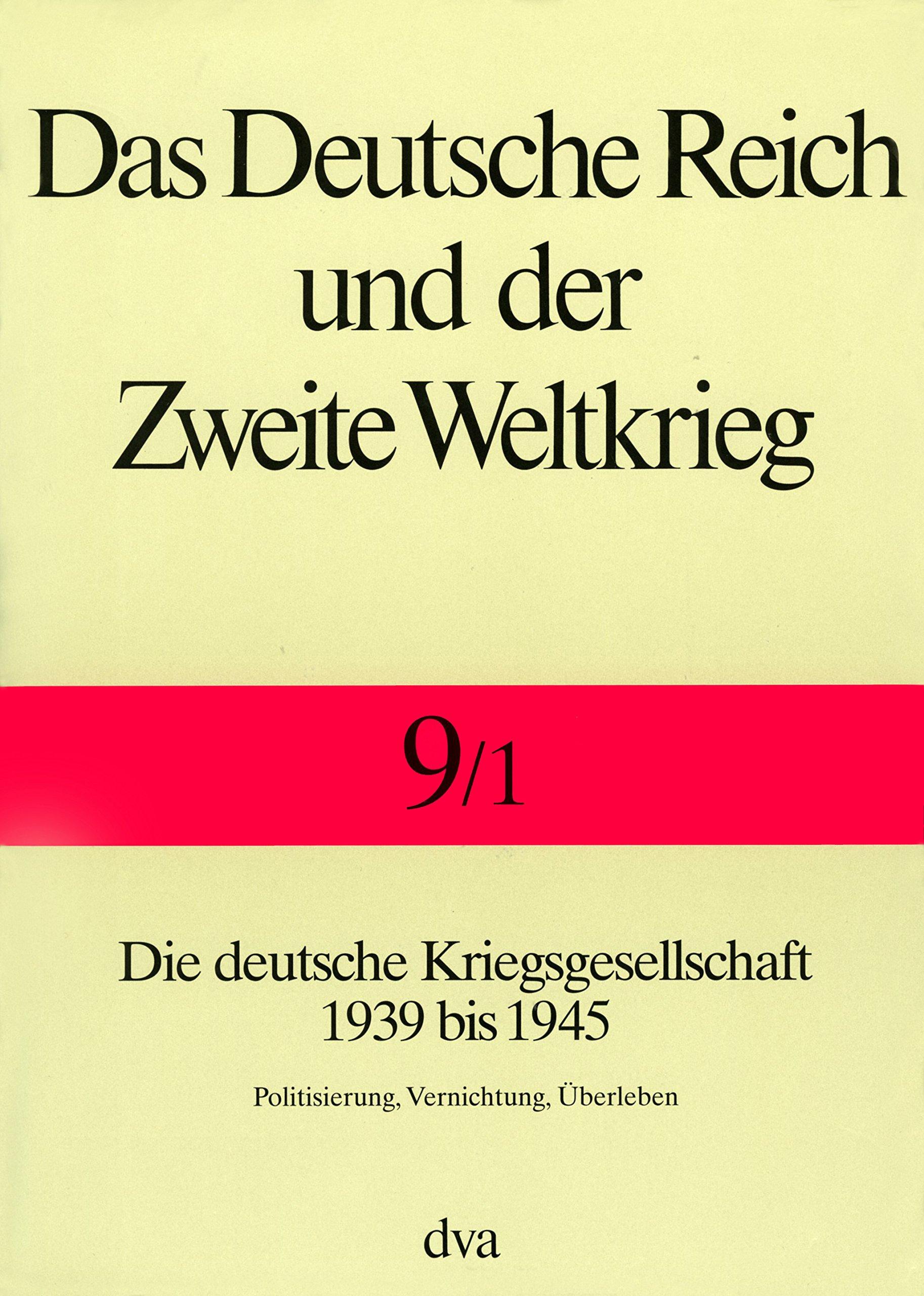 Das Deutsche Reich und der Zweite Weltkrieg, 10 Bde., Bd.9/1, Staat und Gesellschaft im Kriege Gebundenes Buch – 28. Oktober 2004 Jörg Echternkamp Deutsche Verlags-Anstalt DVA 3421062366 Geschichte / 20. Jahrhundert