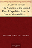 A Canyon Voyage The Narrative of the Second Powell Expedition down the Green-Colorado River from Wyoming, and the Explorations on Land, in the Years 1871 and 1872