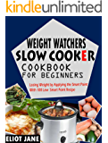 Weight Watchers Slow Cooker Cookbook For Beginners: Losing Weight By Applying The Smart Point with 100 Low Smart Point Recipes