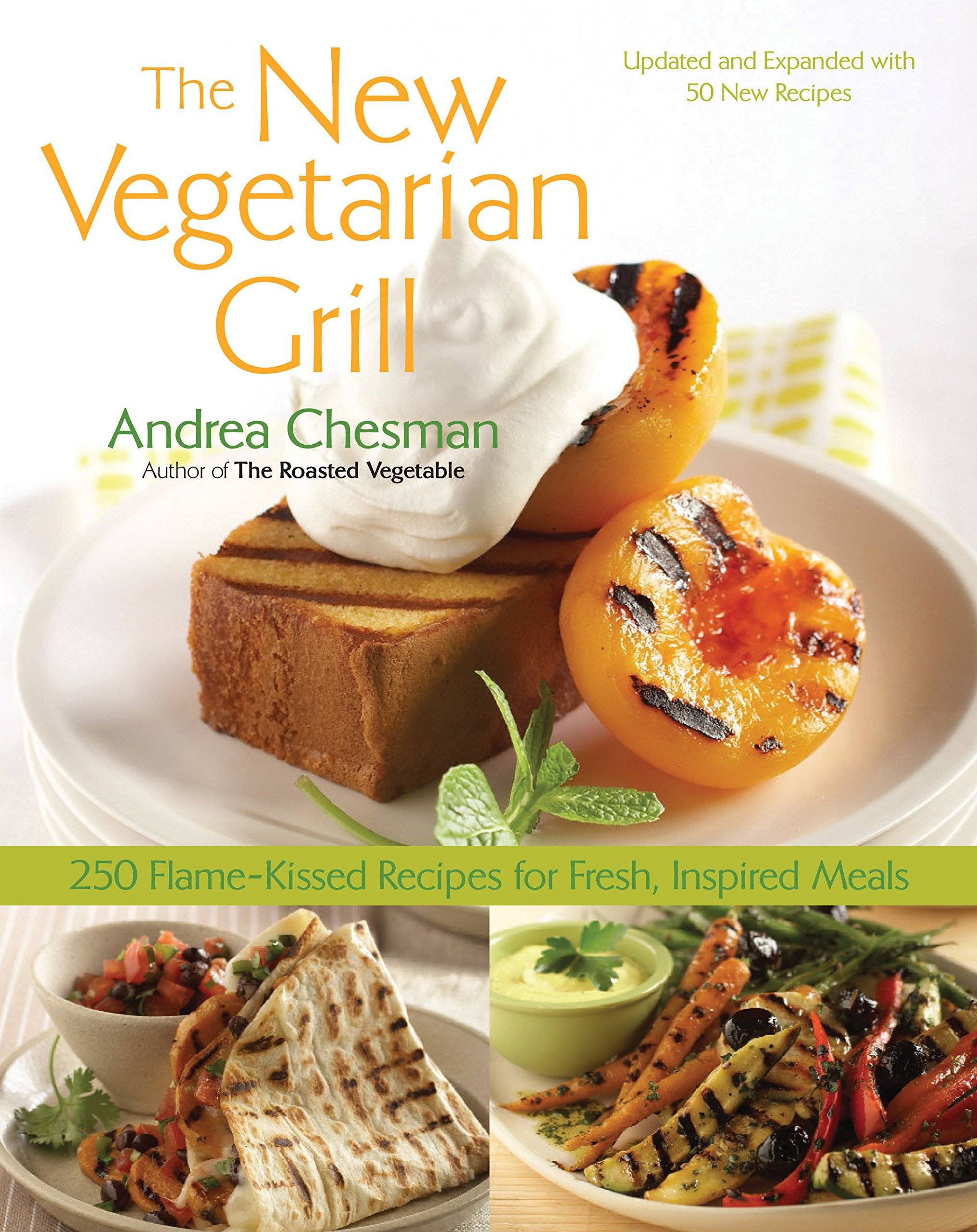 New Vegetarian Grill: 250 Flame-Kissed Recipes for Fresh, Inspired Meals by Chesman, Andrea