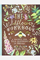 The Wildflower's Workbook: A Journal for Self-Discovery in Nature (Nature Journals, Self-Discovery Journals, Books about Mindfulness, Creativity Books, Guided Journal) Diary