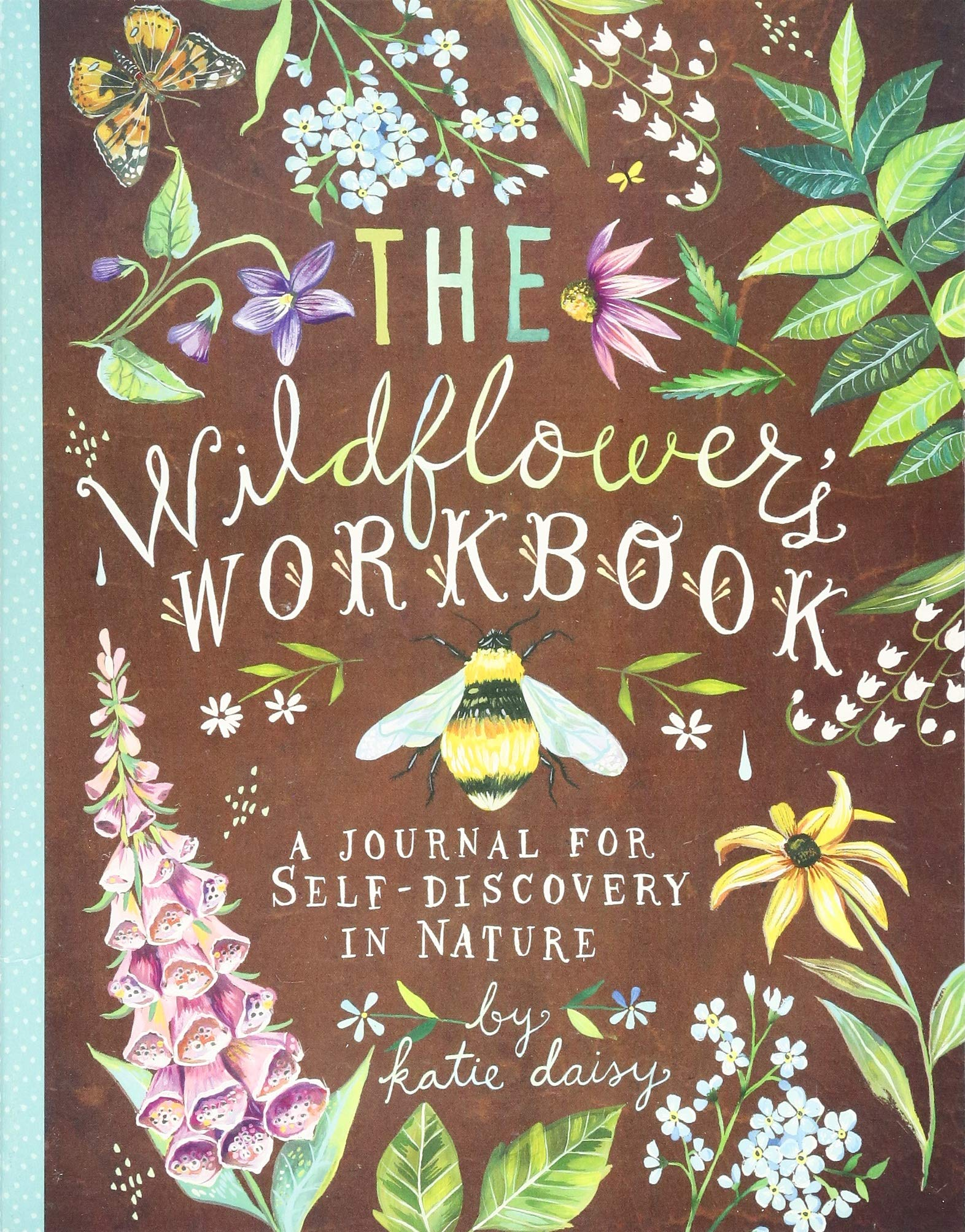 Image for The Wildflower's Workbook: A Journal for Self-Discovery in Nature (Nature Journals, Self-Discovery Journals, Books about Mindfulness, Creativity Books, Guided Journal)