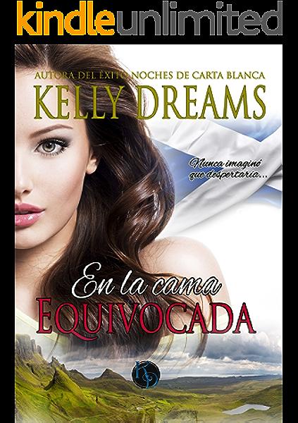 Kelly Dreams En la cama equivocada (Trilogía Entre sábanas