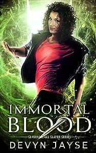 Immortal Blood: An Urban Fantasy Novel (Supernatural Slayer Book 2)