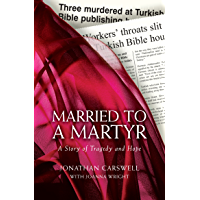 Married to a Martyr: The Story of a Murdered Missionary in Turkey (English Edition)