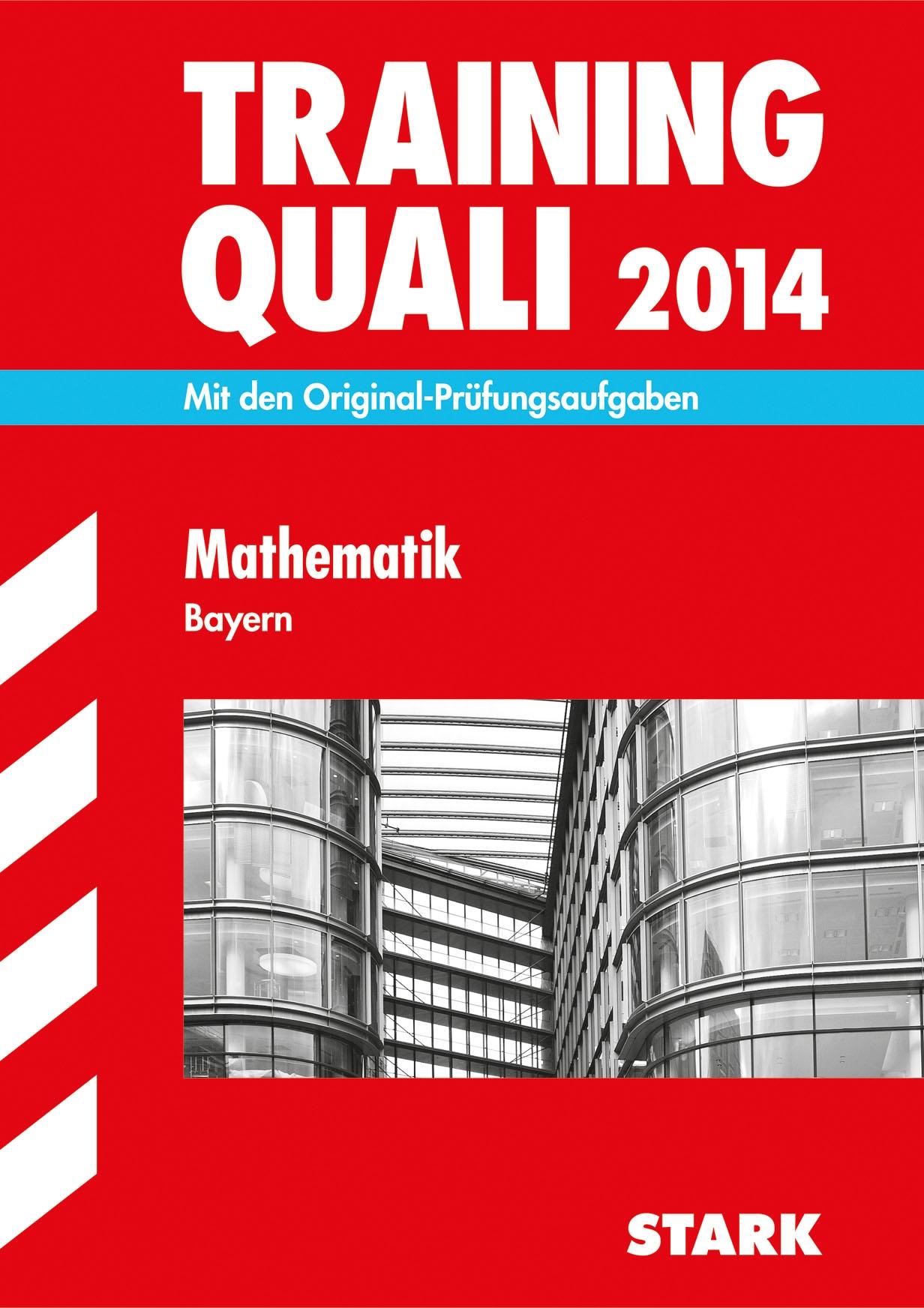 Abschluss-Prüfungsaufgaben Hauptschule/Mittelschule Bayern / Training Quali Mathematik 2014: Mit den Original-Prüfungsaufgaben ohne Lösungen