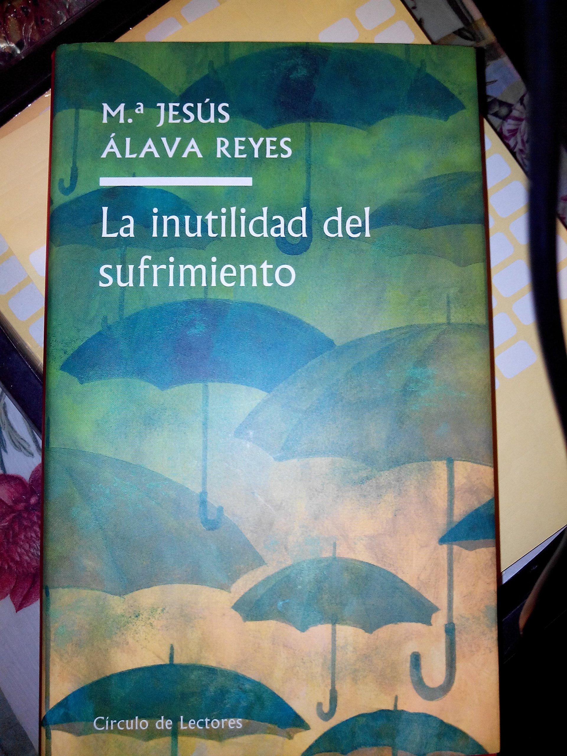 La inutilidad del sufrimiento. Claves para aprender a vivir de manera  positiva: Amazon.es: MARIA JESUS ALAVA REYES: Libros