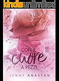 Con il cuore a pezzi (Italian Edition)