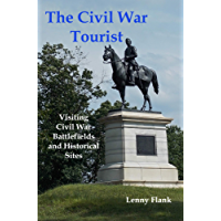 The Civil War Tourist: Visiting Civil War Battlefields and Historical Sites