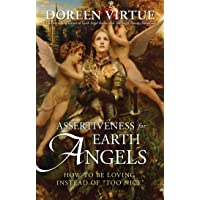 Assertiveness For Earth Angels: How To Be Loving Instead OfToo Nice