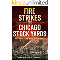 Fire Strikes the Chicago Stock Yards: A History of Flame and Folly in the Jungle (Disaster)