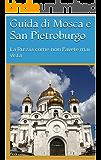 Guida di Mosca e San Pietroburgo: La Russia come non l'avete mai vista (Alla scoperta della Russia Vol. 2)