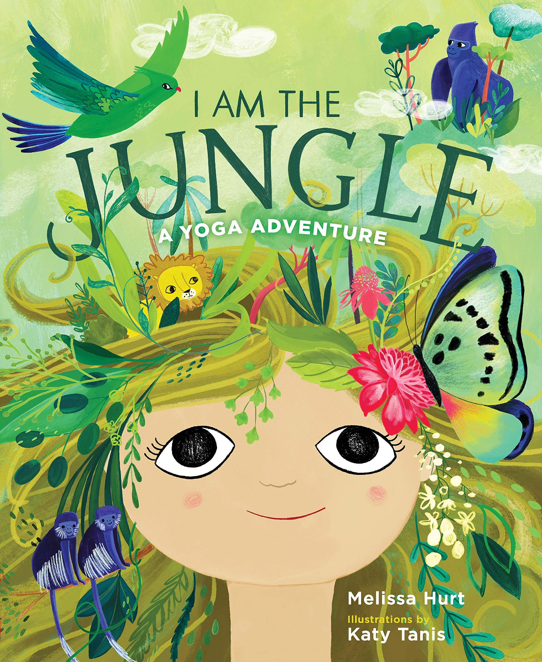 I Am the Jungle: A Yoga Adventure: Melissa Hurt, Katy Tanis ...