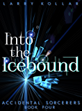 Into the Icebound (Accidental Sorcerers Book 4)