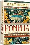 Pompeia. A Vida de Uma Cidade Romana