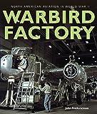 Warbird Factory: North American Aviation in World War II