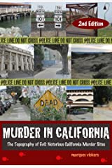Murder in California: The Topography of Evil: Notorious California Murder Sites