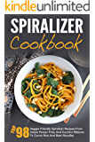 Spiralizer Cookbook: Top 98 Veggie Friendly Spiralizer Recipes-From Sweet Potato Fries And Zucchini Ribbons To Carrot Rice And Beet Noodles (English Edition)
