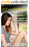 Out Of The Darkness Into The Light: A Memoir Of Suicide Survival, Strength and Love