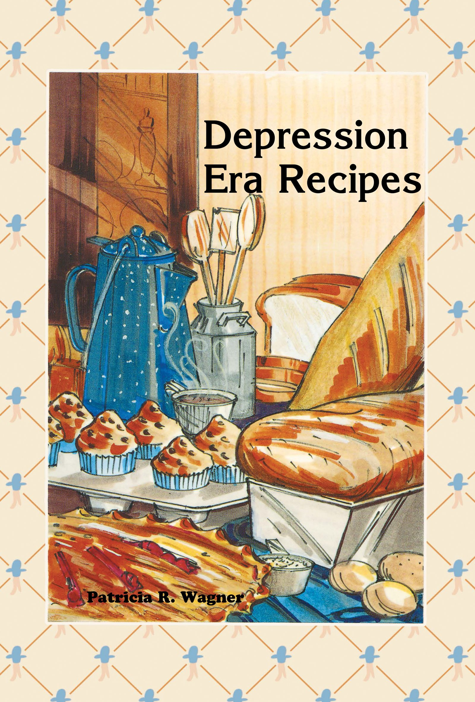 Depression Era Recipes: Patricia R Wagner: 9: Amazon