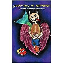 ¡Adivina mi nombre!: Cuentos infantiles tenebrosos (Spanish Edition) Feb 26, 2019
