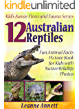 12 Australian Reptiles! Kids Book About Reptiles: Fun Animal Facts Picture Book for Kids with Native Wildlife Photos (Kid's Aussie Flora and Fauna Series 3)