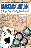 Blackjack Autumn: A True Tale of Life, Death, and Splitting Tens in Winnemmucca