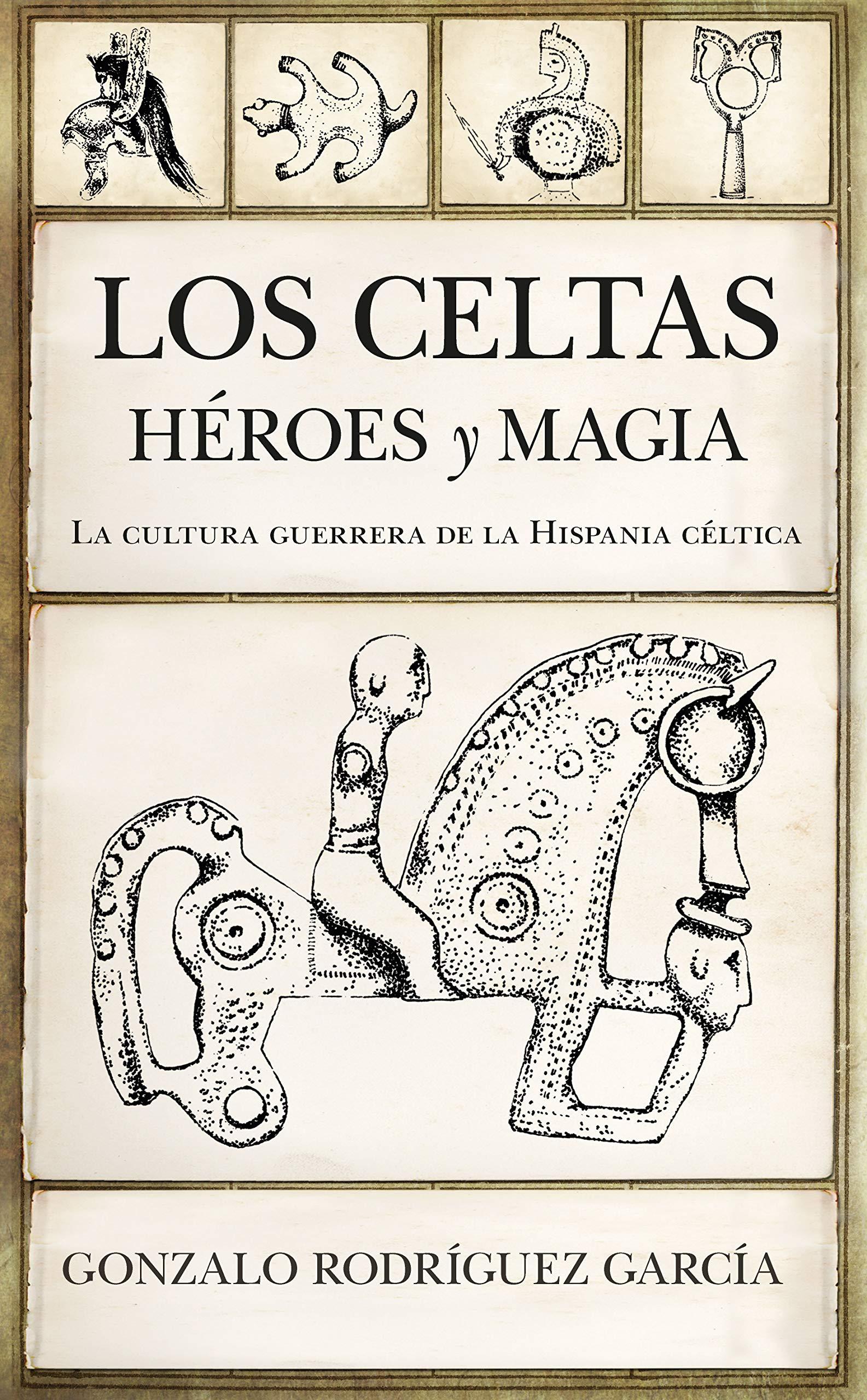 Los celtas. Héroes y magia (Historia): Amazon.es: Rodríguez García, Gonzalo: Libros