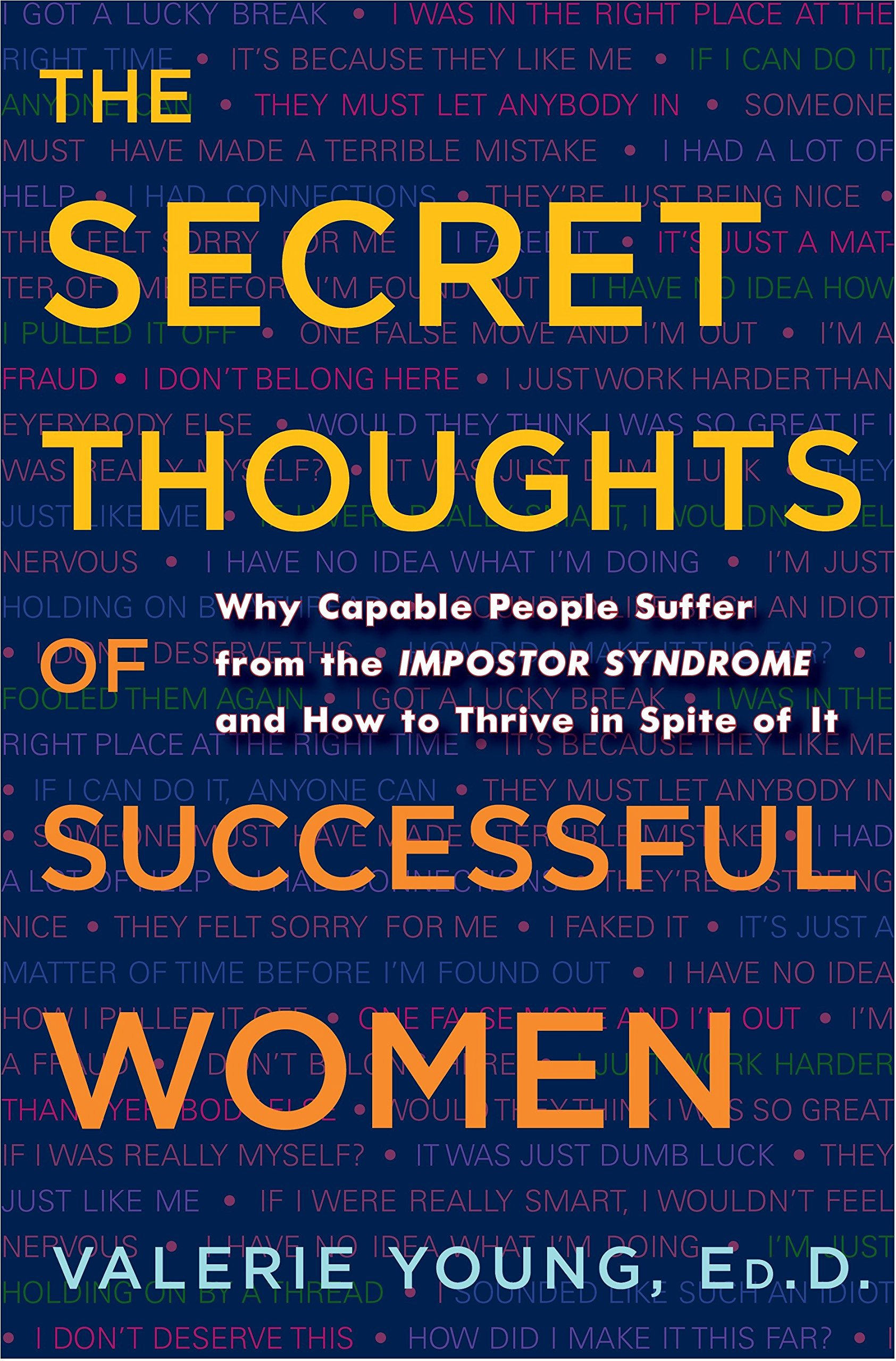 The Secret Thoughts of Successful Women: Why Capable People Suffer from the Impostor Syndrome and How to Thrive in Spite of It by Crown Business